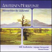 Am fernen Horizonte: Männerchöre der Liedertafel - Fernando Günther (trombone); Leipziger Hornquartett; MDR Leipzig Radio Chorus (choir, chorus); Howard Arman (conductor)