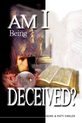 Am I Being Deceived? - Virkler, Mark, and Virkler, Patti