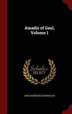 Amadis of Gaul, Volume 1 - De Montalvo, Garci Rodriguez