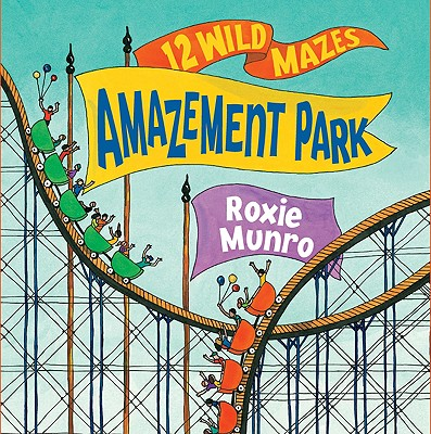 Amazement Park: 12 Wild Mazes - Munro, Roxie