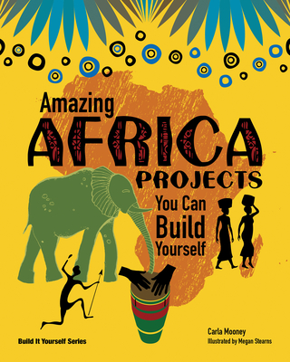 Amazing Africa Projects You Can Build Yourself - Mooney, Carla
