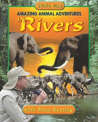 Amazing Animal Adventures in Rivers - Keating, Brian