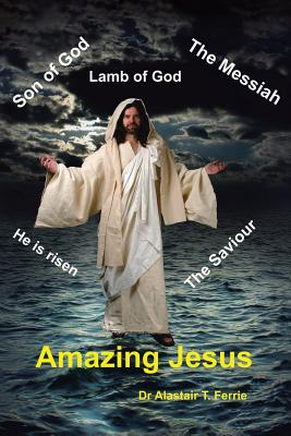 Amazing Jesus - Ferrie, Dr Alastair T