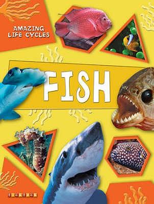Amazing Life Cycles: Fish -