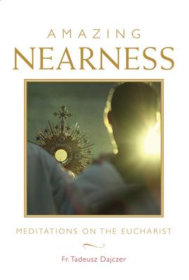 Amazing Nearness: Meditations on the Eucharist - Dajczer, Tadeusz