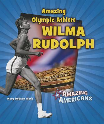 Amazing Olympic Athlete Wilma Rudolph - Wade, Mary Dodson
