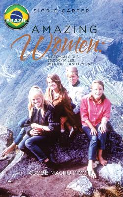 Amazing Women: 4 German Girls, 25,000+ of Miles, 18 Months 0 Money - Carter, Sigrid