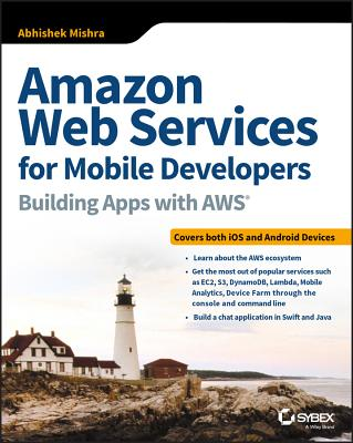 Amazon Web Services for Mobile Developers: Building Apps with Aws - Mishra, Abhishek