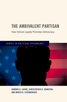 Ambivalent Partisan: How Critical Loyalty Promotes Democracy - Lavine, Howard G