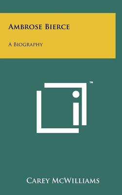 Ambrose Bierce: A Biography - McWilliams, Carey