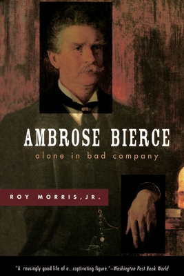 Ambrose Bierce: Alone in Bad Company - Morris, Roy