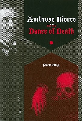 Ambrose Bierce and the Dance of Death - Talley, Sharon