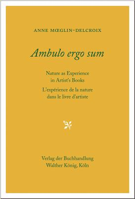 Ambulo Ergo Sum. Anne Moeglin-Delcroix: Nature as Experience in Artists' Books - Moeglin-Delcroix, Anne