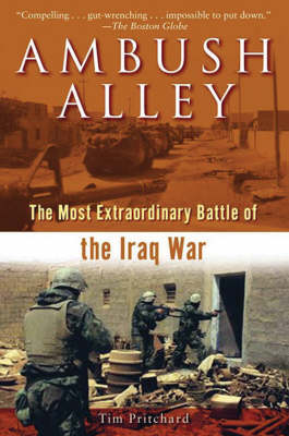 Ambush Alley: The Most Extraordinary Battle of the Iraq War - Pritchard, Tim