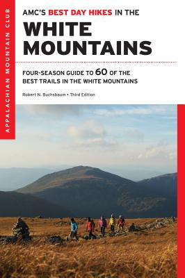 AMC's Best Day Hikes in the White Mountains: Four-Season Guide to 60 of the Best Trails in the White Mountain National Forest - Buchsbaum, Robert N