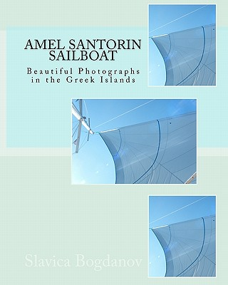 Amel Santorin Sailboat: Beautiful Photographs in the Greek Islands - Bogdanov, Slavica