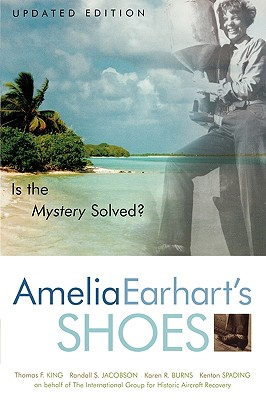 Amelia Earhart's Shoes: Is the Mystery Solved? - King, Thomas F, and Jacobson, Randall, and Burns, Karen Ramey