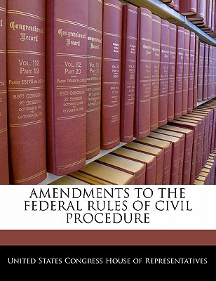 Amendments to the Federal Rules of Civil Procedure - United States Congress House of Represen (Creator)