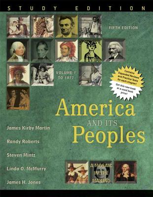 America and Its Peoples, Volume 1: A Mosaic in the Making, to 1877 - Martin, James Kirby, and Roberts, Randy, Professor, and Mintz, Steve