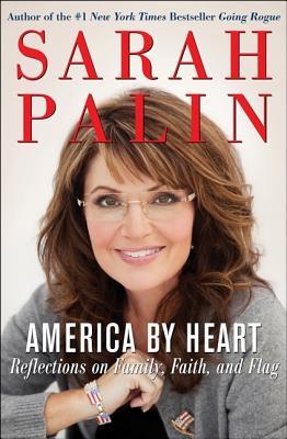 America by Heart: Reflections on Family, Faith, and Flag - Palin, Sarah