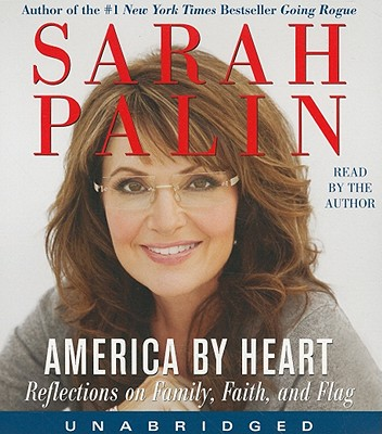 America by Heart: Reflections on Family, Faith, and Flag - Palin, Sarah (Read by)