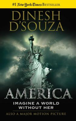 America: Imagine a World Without Her - D'Souza, Dinesh