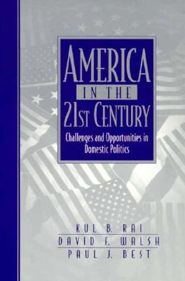 America in the 21st Century: Challenges and Opportunities in Domestic Politics - Rai, Kul B