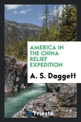 America in the China Relief Expedition - Daggett, A S
