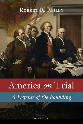 America on Trial: A Defense of the Founding - Reilly, Robert