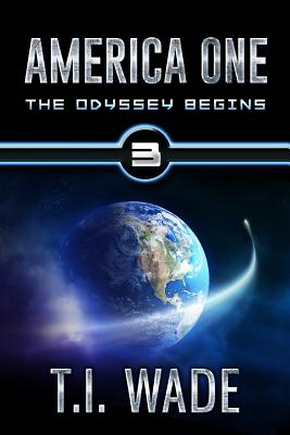 America One - The Odyssey Begins (Book 3): The Odyssey Begins - Wade, T I
