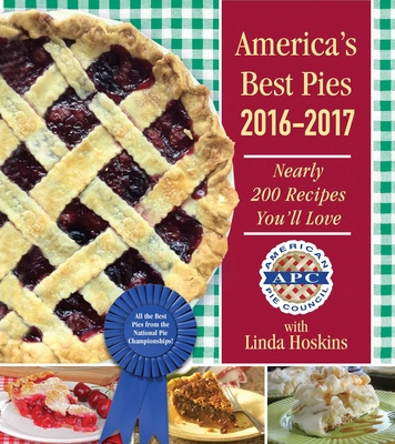 America?S Best Pies 2016?2017: Nearly 200 Recipes You'll Love - American Pie Council, and Hoskins, Linda