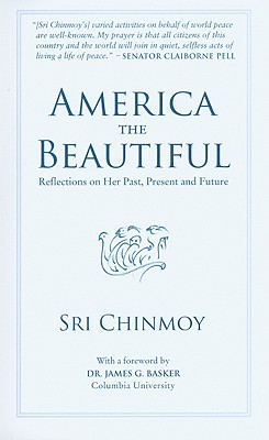 America the Beautiful: Reflections on Her Past, Present and Future - Chinmoy, Sri, and Rawal, Sanjay (Editor), and Basker, James G (Foreword by)