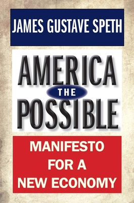 America the Possible: Manifesto for a New Economy - Speth, James Gustave, Professor