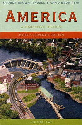 America, Volume Two: A Narrative History - Tindall, George Brown, and Shi, David Emory