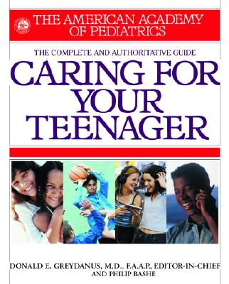 American Academy of Pediatrics Caring for Your Teenager - Greydanus, Donald (Editor), and Bashe, Philip