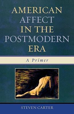 American Affect in the Postmodern Era: A Primer - Carter, Steven, Dr.