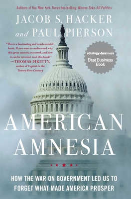 American Amnesia: How the War on Government Led Us to Forget What Made America Prosper - Hacker, Jacob S, and Pierson, Paul