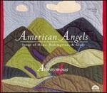 American Angels - Anonymous 4; Anonymous 4 (vocals); Jacqueline Horner (vocals); Jacqueline Horner; Johanna Rose (vocals); Marsha Genensky (vocals)