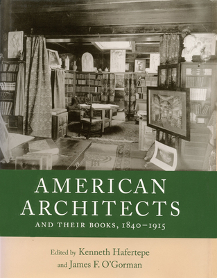 American Architects and Their Books, 1840-1915 - Hafertepe, Kenneth (Editor)
