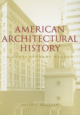 American Architectural History: A Contemporary Reader - Eggener, Keith (Editor)