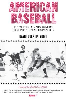 American Baseball. Vol. 2: From the Commissioners to Continental Expansion - Voigt, David Quentin