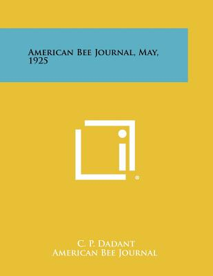 American Bee Journal, May, 1925 - Dadant, C P (Editor)