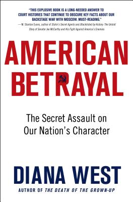 American Betrayal: The Secret Assault on Our Nation's Character - West, Diana