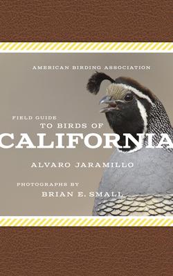 American Birding Association Field Guide to Birds of California - Jaramillo, Alvaro, and Small, Brian E (Photographer)