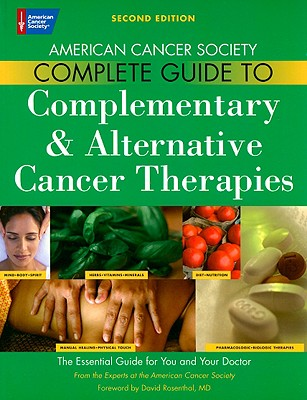 American Cancer Society Complete Guide to Complementary & Alternative Cancer Therapies - Ades, Terri (Editor), and Alteri, Rick, MD (Editor), and Gansler, Ted, M.D. (Editor)