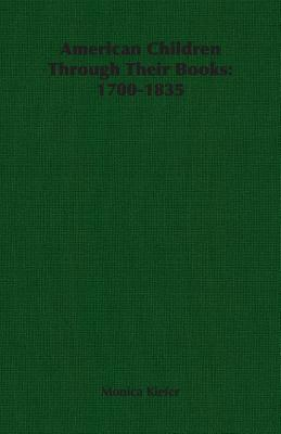 American Children Through Their Books: 1700-1835 - Kiefer, Monica