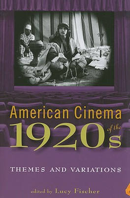 American Cinema of the 1920s: Themes and Variations - Fischer, Lucy (Contributions by), and Vacche, Angela Dalle (Contributions by), and Bean, Jennifer M (Contributions by)