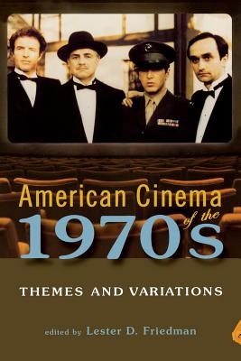 American Cinema of the 1970s: Themes and Variations - Friedman, Lester D, Professor (Editor), and Massood, Paula J (Contributions by), and Deangelis, Michael (Contributions by)