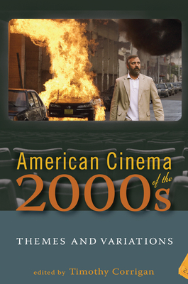American Cinema of the 2000s: Themes and Variations - Corrigan, Timothy (Contributions by), and Everett, Anna (Contributions by), and Willis, Sharon (Contributions by)