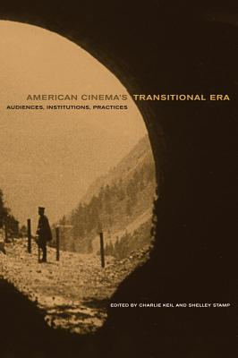 American Cinema's Transitional Era: Audiences, Institutions, Practices - Keil, Charlie (Editor)